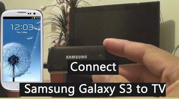 Connect Samsung Galaxy S3 to TV